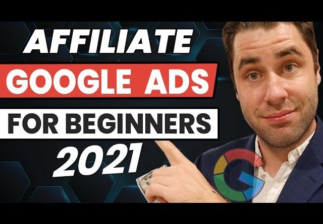 Google Ads Tutorial: How To Create Affiliate Marketing Google Ads For Beginners 2021